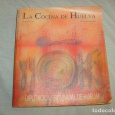 Libros de segunda mano: LA COCINA DE HUELVA , BERNARDO ROMERO / REMEDIOS REY. Lote 138001602