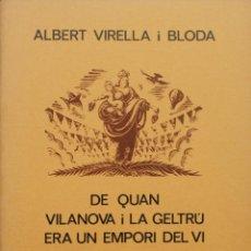 Libros de segunda mano: DE QUAN VILANOVA I LA GELTRÚ ERA UN EMPORI DEL VI. - VIRELLA I BLODA, ALBERT.. Lote 139294290