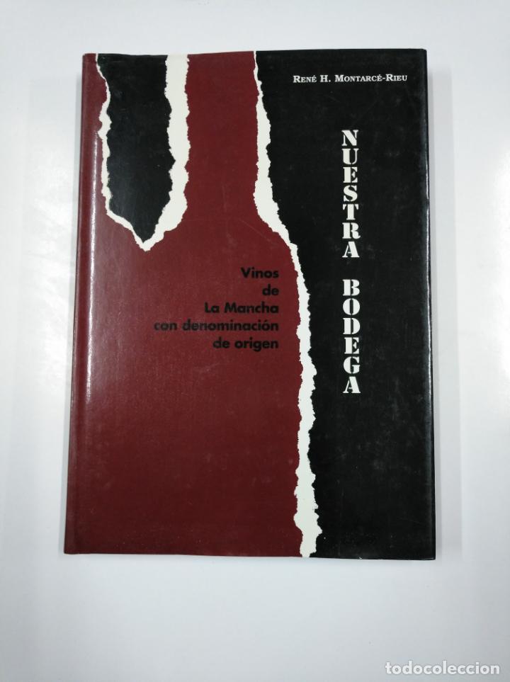 NUESTRA BODEGA. OUR CELLAR. VINOS DE LA MANCHA CON DENOMINACIÓN ORIGEN. RENE H. MONTARCE-RIEU TDK207 (Libros de Segunda Mano - Cocina y Gastronomía)
