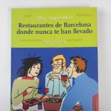 Libros de segunda mano: RESTAURANTES DE BARCELONA DONDE NUNCA TE HAN LLEVADO, (MARGARITA PUIG), ÓPTIMA 2002. Lote 37152016