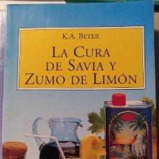 Libros de segunda mano: LA CURA DE SAVIA Y ZUMO DE LIMON. - BEYER, K.A.. Lote 143234704