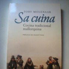 Libros de segunda mano: SA CUINA. COCINA TRADICIONAL MALLORQUINA. LAS MEJORES RECETAS - TOBY MOLENAAR (2010). MALLORCA.. Lote 143245506