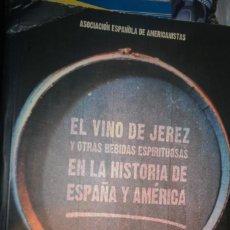 Libros de segunda mano: EL VINO DE JEREZ Y OTRAS BEBIDAS ESPIRITUOSAS EN LA HISTORIA DE ESPAÑA Y AMERICA. ASOC. ESPAÑOLA AME. Lote 143347522
