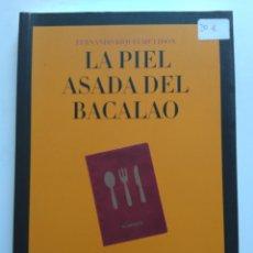 Libros de segunda mano: LA PIEL ASADA DEL BACALAO. Lote 143941498