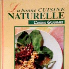 Libros de segunda mano: HESSLER, DORIS-KATHARINA: LA BONNE CUISINE NATURELLE (1992) [GASTRONOMÍA; COCINA NATURAL; RECETAS]. Lote 145121210