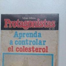 Libros de segunda mano: MINILIBRO - PROTAGONISTAS N 21 -APRENDA A CONTROLAR EL COLESTEROL -MAL ESTADO. Lote 146447834