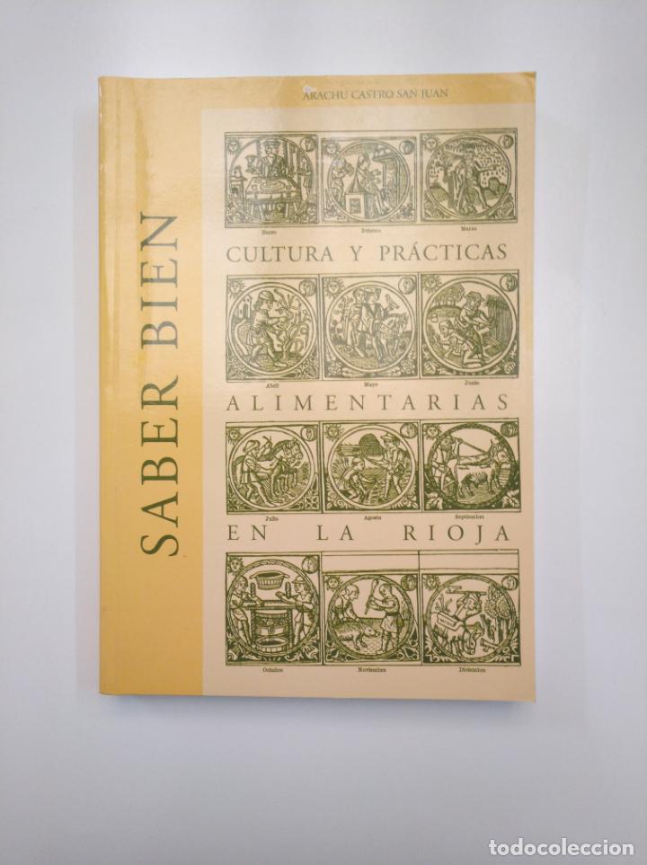 SABER BIEN: CULTURA Y PRACTICAS ALIMENTARIAS EN LA RIOJA. CASTRO SAN JUAN, ARACHU. TDK357IER (Libros de Segunda Mano - Cocina y Gastronomía)