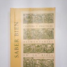 Libros de segunda mano: SABER BIEN: CULTURA Y PRACTICAS ALIMENTARIAS EN LA RIOJA. CASTRO SAN JUAN, ARACHU. TDK357IER. Lote 146559426