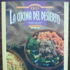 Libros de segunda mano: LA COCINA DEL DESIERTO. BERNARD MOULART / NADIA BENSAÏD.. Lote 147670166