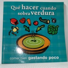 Libros de segunda mano: QUE HACER CUANDO SOBRA VERDURA , COMER BIEN GASTANDO POCO. Lote 147796762