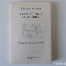 Libros de segunda mano: LIBRERIA GHOTICA. FAUSTINO CORDÓN. COCINAR HIZO AL HOMBRE. 1980. LOS 5 SENTIDOS. MUY ILUSTRADO.. Lote 148789082