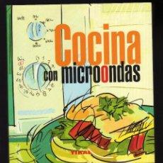 Libros de segunda mano: COCINA CON MICROONDAS - TIKAL EDICIONES, 2010 - 258 PÁGINAS ILUSTRADAS EN COLOR · . Lote 151516450