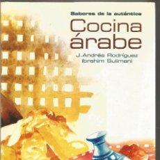 Libros de segunda mano: J. ANDRES RODRIGUEZ. IBRAHIM SULIMANI. SABORES DE LA AUTENTICA COCINA ARABE. OPTIMA. Lote 151540350
