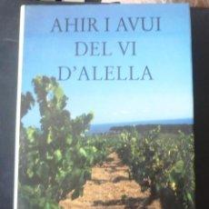 Libros de segunda mano: AHIR I AVUI DEL VI D'ALELLA 1993 IMPECABLE AJUNTAMENT D'ALELLA CONSELL REGULADOR D.O. ALELLA.. Lote 151542274
