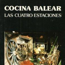 Libros de segunda mano: COCINA BALEAR : LAS CUATRO ESTACIONES. CATY JUAN DE CORRAL. Lote 152722270