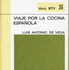 Libros de segunda mano: VIAJE POR LA COCINA ESPAÑOLA, POR LUÍS ANTONIO DE VEGA. AÑO 1969. (AP). Lote 57478788