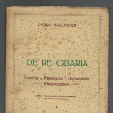 Libros de segunda mano: DE RE CIBARIA, COCINA-PASTELERÍA-REPOSTERÍA MENORQUINAS, PEDRO BALLESTER PONS. AÑO 1956(MENORCA.1.1). Lote 153416330