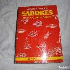 Libros de segunda mano: SABORES COCINA DEL HOGAR.VICTORIA SERRA.EDITORIAL LUIS GILI 1979.-1ª EDICION. Lote 153827990