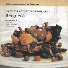 Libros de segunda mano: LA CUINA COMARCA A COMARCA. BERGUEDÀ. CATALUNYA. GASTRONOMÍA. Lote 155118706