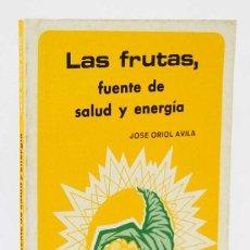 Libros de segunda mano: LAS FRUTAS, FUENTE DE SALUD Y ENERGÍA - JOSÉ ORIOL AVILA. CEDEL. Lote 155849670