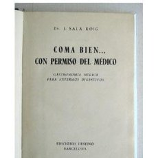 Libros de segunda mano: COMA BIEN... CON PERMISO DEL MÉDICO, DR. SALA ROIG.354 PAGINAS TELA,DESTINO 1957. Lote 156461810