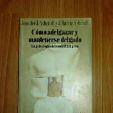 Libros de segunda mano: ASHCROFT, JENNIFER J. CÓMO ADELGAZAR Y MANTENERSE DELGADO : LA PSICOLOGÍA DEL CONTROL DE PESO. Lote 156987934
