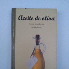 Libros de segunda mano: ACEITE DE OLIVA - MANUAL PARA SIBARITAS /JUDY RIDGWAY. Lote 158308588