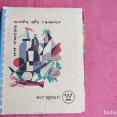 Libros de segunda mano: UN NUEVO ARTE DE COMER - WESTINGHOUSE - RECETAS Y CONSEJOS DE COCINA. Lote 160687662