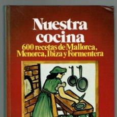 Libros de segunda mano: NUESTRA COCINA. 600 RECETAS DE MALLORCA, MENORCA, IB.., POR LUÍS RIPOLL ARBÓS. AÑO 1978(MENORCA.2.3). Lote 161857474