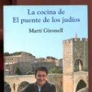 Libros de segunda mano: M. GIRONELL. LA COCINA DE EL PUENTE DE LOS JUDÍOS. COCINA JUDÍA Y MEDIEVAL. ED. PLAZA Y JANÉS 2009. Lote 164031034