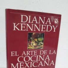 Libros de segunda mano: DIANA KENNEDY. EL ARTE DE LA COCINA MEXICANA. EDITORIAL DIANA 1994.. Lote 166204858