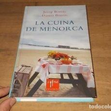Libros de segunda mano: LA CUINA DE MENORCA. JOSEP BORRÀS / DAMIÀ BORRÀS. COLUMNA EDICIONS. 2007. EXCEL·LENT EXEMPLAR.. Lote 166614706