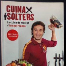 Libros de segunda mano: CUINA SOLTERS. LA CUINA DE MERCAT D'ISMAEL PRADOS. LA MAGRANA. BARCELONA- 2005. Lote 168102188