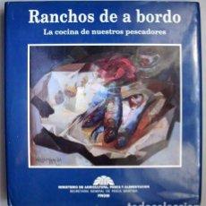 Libros de segunda mano: RANCHOS DE A BORDO. LA COCINA DE NUESTROS PESCADORES. MINISTERIO DE AGRICULTURA,PESCA Y ALIMENTACIÓN. Lote 168534528