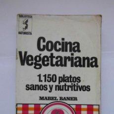 Libros de segunda mano: COCINA VEGETARIANA 1.150 PLATOS SANOS Y NUTRITIVOS. MABEL BANER. 1975. DEBIBL. Lote 169430560