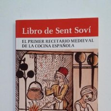 Libros de segunda mano: LIBRO DE SENT SOVÍ.- EL PRIMER RECETARIO MEDIEVAL DE LA COCINA ESPAÑOLA. TDK393. Lote 171476337