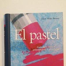 Libros de segunda mano: EL PASTEL. GUIA PARA ARTISTAS PRINCIPIANTES Y AVANZADOS. CLAIRE WAITE BROWN. TDK392. Lote 171527322