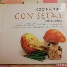 Libros de segunda mano: COCINANDO CON SETAS. SETAS DE OTOÑO (ANTONI PINYA / SAMUEL PINYA). Lote 171551109