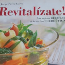 Libros de segunda mano: REVITALÍZATE. COCINA ENERGÉTICA PEREZ-CALVO, JORGE. Lote 171714570