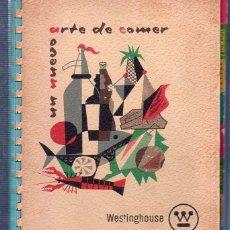 Libros de segunda mano: UN NUEVO ARTE DE COMER. WESTINGHOUSE. OBSEQUIO DE FRIMOTOR. 1961.. Lote 172211640