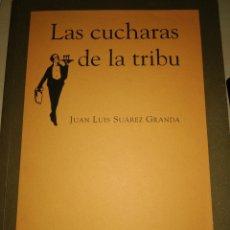 Libros de segunda mano: LAS CUCHARAS DE LA TRIBU. JUAN LUIS SUÁREZ GRANDA. EDICIONES TREA. ALO 2003. RÚSTICA CON SOLAPAS. PÁ. Lote 172239049