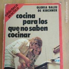 Libros de segunda mano: COCINA PARA LOS QUE NO SABEN COCINAR. DE GLORIA BALIU DE KIRCHNER. PRIMERA EDICIONDE 1978. Lote 172456878