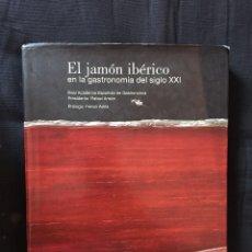 Libros de segunda mano: EL JAMÓN IBÉRICO EN LA GASTRONOMÍA DEL SIGLO XXI. Lote 175140099