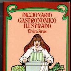 Libros de segunda mano: DICCIONARIO GASTRONÓMICO ILUSTRADO. ELVIRA ARÚS. Lote 177761563