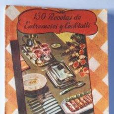 Libros de segunda mano: 150 RECETAS DE ENTREMESES Y COCK-TAILS. 1944. Lote 179065943