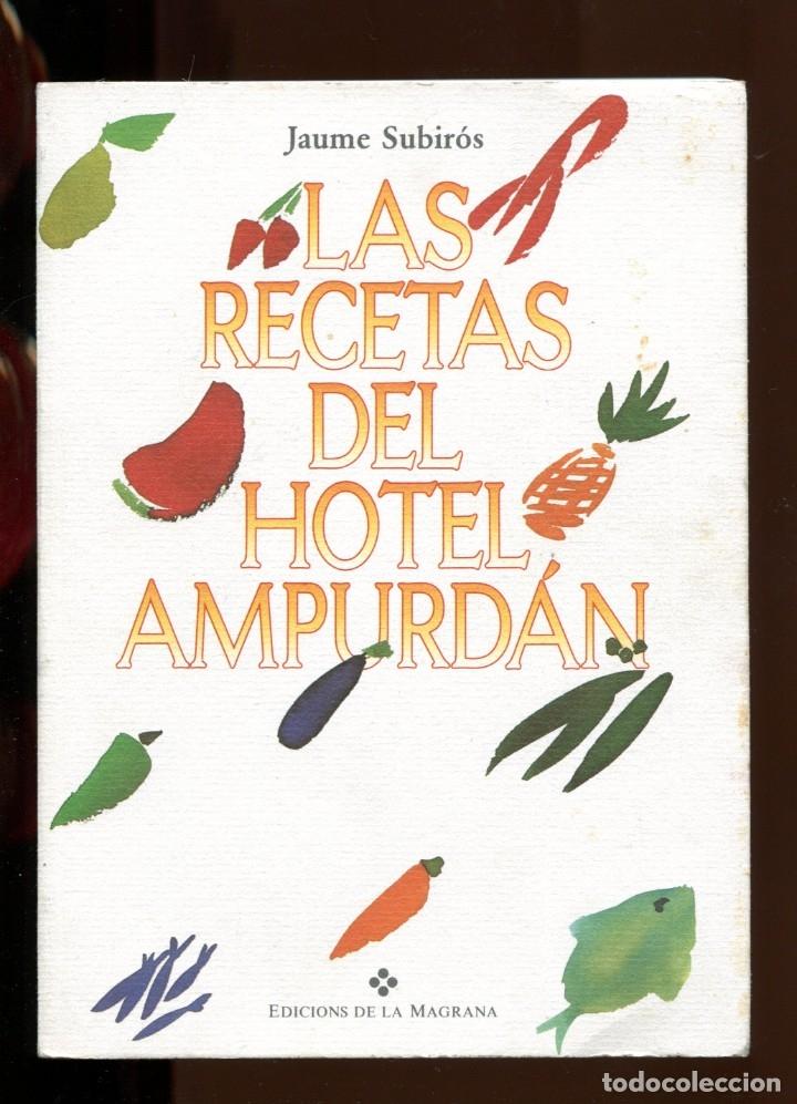 JAUME SUBIRÓS. LAS RECETAS DEL HOTEL AMPURDÁN. FIGUERES. JOSEP PLA. ED. LA MAGRANA 1993. (Libros de Segunda Mano - Cocina y Gastronomía)
