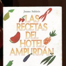 Libros de segunda mano: JAUME SUBIRÓS. LAS RECETAS DEL HOTEL AMPURDÁN. FIGUERES. JOSEP PLA. ED. LA MAGRANA 1993.. Lote 179376903