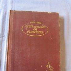 Libros de segunda mano: LA DECORACIÓN EN PASTELERIA - JAIME SABAT AUMASQUÉ 1954 1ª EDICIÓN. Lote 179395286