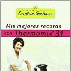 Libros de segunda mano: MIS MEJORES RECETAS CON THERMOMIX 31. CRISTINA GALIANO. Lote 180847676