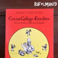 Livres d'occasion: COCINA GALLEGA ENXEBRE- ASÍ SE COME Y BEBE EN GALICIA - CIPRIANO TORRE ENCISO. Lote 182904965